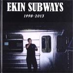 EKIN SUBWAYS/1998-2013